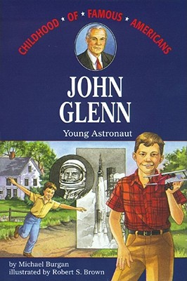John Glenn: Young Astronaut (Childhood of Famous Americans), Burgan, Michael