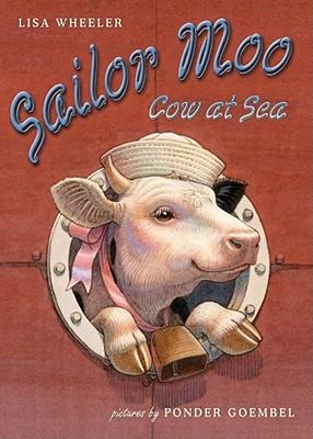 "Sailor Moo: Cow at Sea, ""Wheeler, Lisa, Ponder Goembel"""