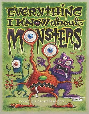 Image for Everything I Know About Monsters : A Collection of Made-up Facts, Educated Guesses, and Silly Pictures about Creatures of Creepiness