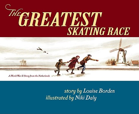 "The Greatest Skating Race: A World War II Story from the Netherlands, ""Borden, Louise"""
