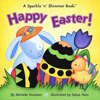 Happy Easter! (Sparkle 'n' Shimmer Books), Michelle Knudsen