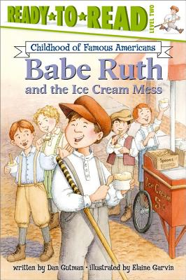 Image for Babe Ruth and the Ice Cream Mess (Ready-to-Read Childhood of Famous Americans)