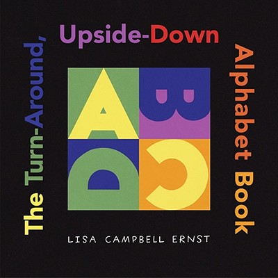 """The Turn-Around, Upside-Down Alphabet Book (ALA Notable Children's Books. Younger Readers (Awards))"", ""Ernst, Lisa Campbell"""