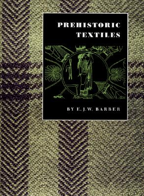 Image for Prehistoric Textiles: The Development of Cloth in the Neolithic and Bronze Ages with Special Reference to the Aegean
