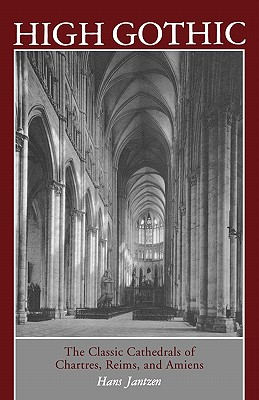 Image for High Gothic the Classic Cathedrals of Chartres, Reims and Amiens