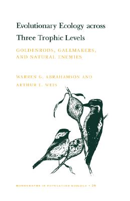 Evolutionary Ecology across Three Trophic Levels, Abrahamson, Warren G.; Weis, Arthur E.