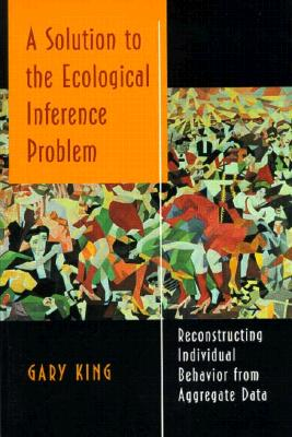 A Solution to the Ecological Inference Problem, King, Gary
