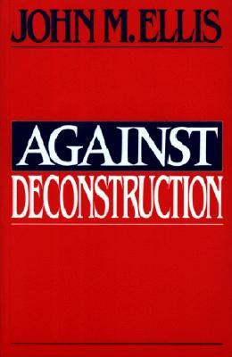 Against Deconstruction, Ellis, John M.