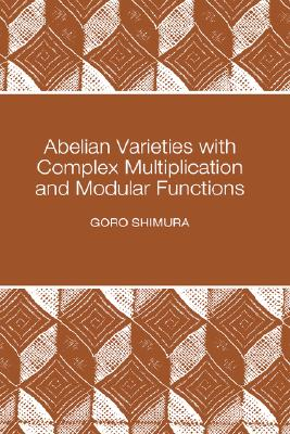 Abelian Varieties with Complex Multiplication and Modular Functions, Shimura, Goro