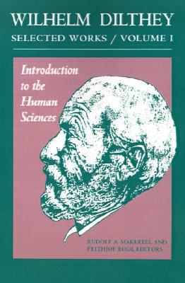 Wilhelm Dilthey: Selected Works Volume I: Introduction to the Human Sciences, Dilthey, Wilhelm