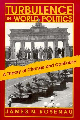 Turbulence in World Politics: A Theory of Change and Continuity, Rosenau, James N.