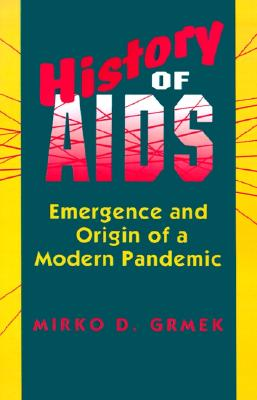 History of AIDS: Emergence and Origin of a Modern Pandemic, Grmek, Mirko D.; Maulitz, Russell C.; Duffin, Jacalyn