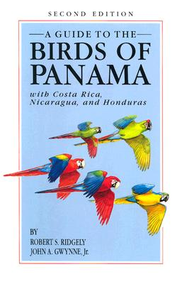 A Guide to the Birds of Panama: With Costa Rica, Nicaragua, and Honduras, Ridgely, Robert S.; Gwynne, John A.