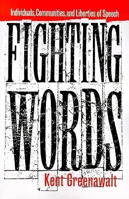 Fighting Words: Individuals, Communities, and Liberties of Speech, Greenawalt, Kent