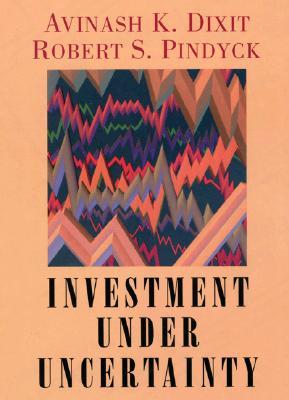 Investment Under Uncertainty, Dixit, Avinash K.; Pindyck, Robert S.