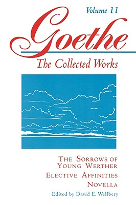 Image for The Sorrows of Young Werther, Elective Affinities, Novella (Goethe: The Collected Works, Vol. 11)