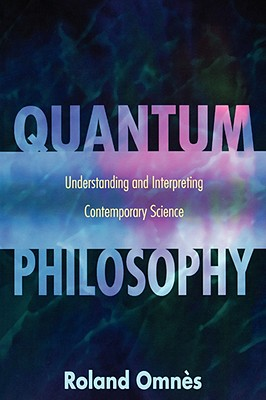 Quantum Philosophy: Understanding and Interpreting Contemporary Science, Omn�s, Roland