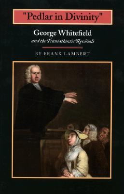 "Image for ""Pedlar in Divinity"": George Whitefield and the Transatlantic Revivals, 1737-1770"