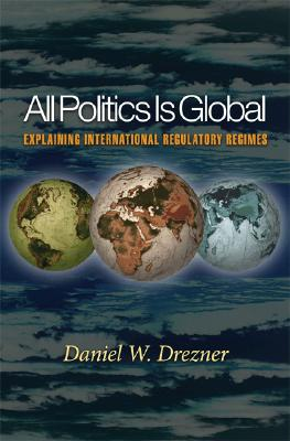Image for All Politics Is Global: Explaining International Regulatory Regimes