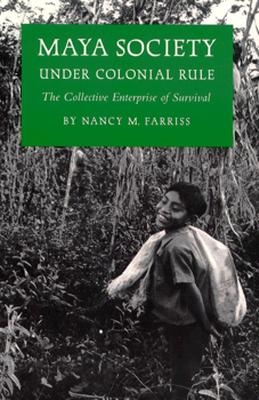 Image for Maya Society Under Colonial Rule: The Collective Enterprise of Survival