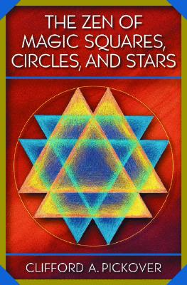 Image for The Zen of Magic Squares, Circles, and Stars: An Exhibition of Surprising Structures across Dimensions