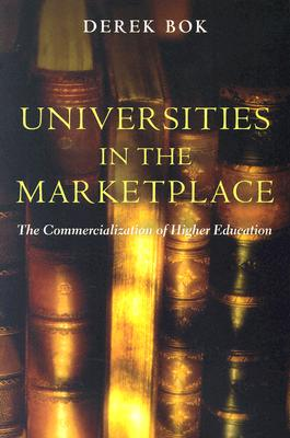 Universities in the Marketplace: The Commercialization of Higher Education (The William G. Bowen Series), Bok, Derek
