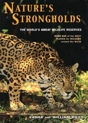 Nature's Strongholds: The World's Great Wildlife Reserves, Riley, Laura; Riley, William