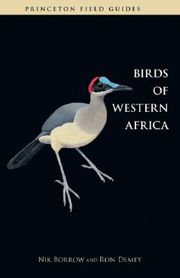 Birds of Western Africa (Princeton Field Guides), Nik Borrow and Ron Demey