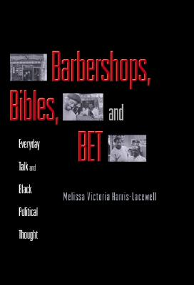 Image for Barbershops, Bibles, and BET: Everyday Talk and Black Political Thought