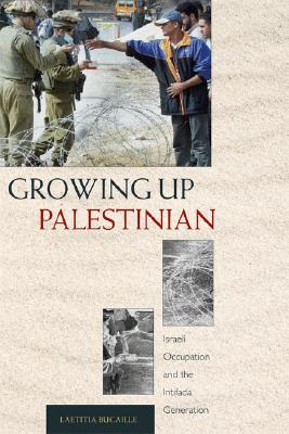 Growing Up Palestinian: Israeli Occupation and the Intifada Generation (Princeton Studies in Muslim Politics), Bucaille, Laetitia
