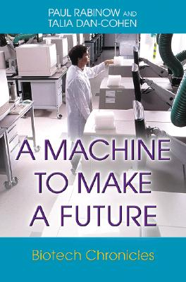 A Machine to Make a Future: Biotech Chronicles, Rabinow, Paul; Dan-Cohen, Talia
