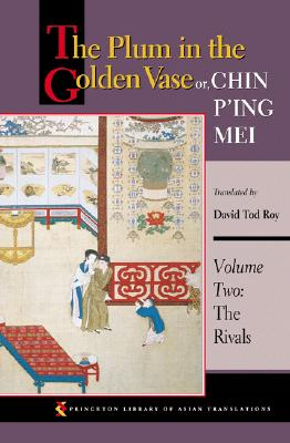 The Plum in the Golden Vase or, Chin P'ing Mei, Volume Two: The Rivals (Princeton Library of Asian Translations) (Volume 2)