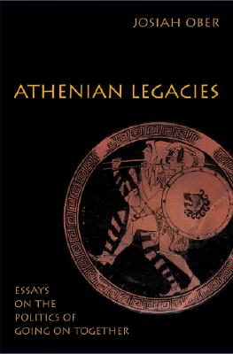 Athenian Legacies: Essays on the Politics of Going On Together, Ober, Josiah