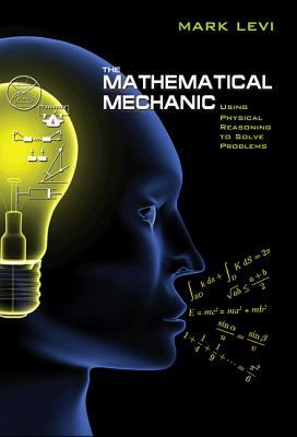The Mathematical Mechanic: Using Physical Reasoning to Solve Problems, Mark Levi