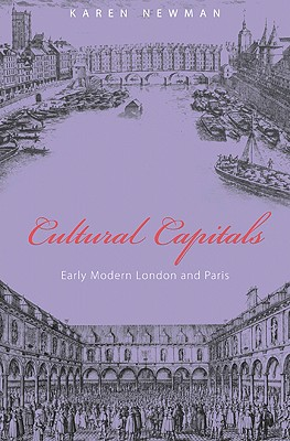 Cultural Capitals: Early Modern London and Paris, Newman, Karen