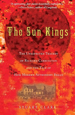 Image for The Sun Kings: The Unexpected Tragedy of Richard Carrington and the Tale of How Modern Astronomy Began