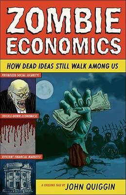 Image for Zombie Economics: How Dead Ideas Still Walk among Us