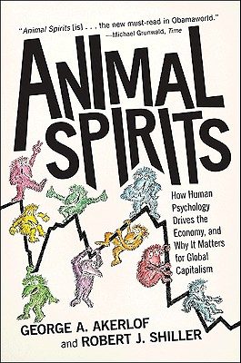 Image for Animal Spirits: How Human Psychology Drives the Economy, and Why it Matters for