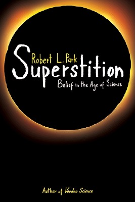 Superstition: Belief in the Age of Science, Park, Robert L.