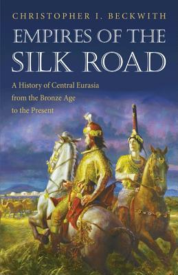 Image for Empires of the Silk Road: A History of Central Eurasia from the Bronze Age to the Present