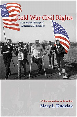 Cold War Civil Rights: Race and the Image of American Democracy (Politics and Society in Twentieth-Century America), Mary L. Dudziak
