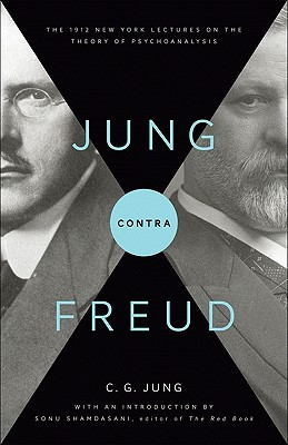 Jung contra Freud: The 1912 New York Lectures on the Theory of Psychoanalysis (Philemon Foundation Series), C. G. Jung