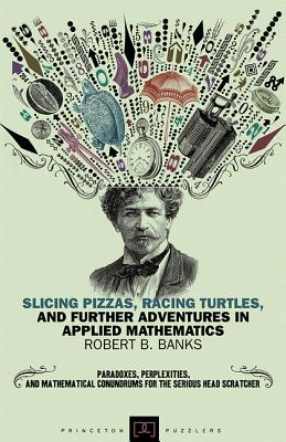 Image for Slicing Pizzas, Racing Turtles, and Further Adventures in Applied Mathematics (Princeton Puzzlers)
