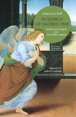 Image for In Search of Sacred Time: Jacobus de Voragine and The Golden Legend