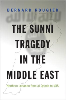Image for The Sunni Tragedy in the Middle East: Northern Lebanon from al-Qaeda to ISIS (Princeton Studies in Muslim Politics)
