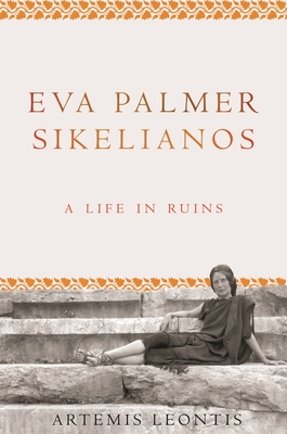 Image for EVA PALMER SIKELIANOS: A Life in Ruins