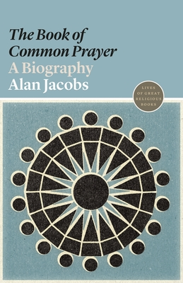 Image for The Book of Common Prayer: A Biography (Lives of Great Religious Books)