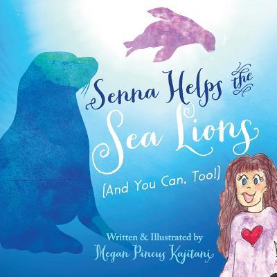 Senna Helps The Sea Lions (And You Can, Too!), Pincus Kajitani, Megan
