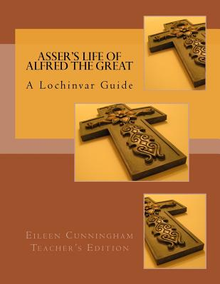 Asser's Life of Alfred the Great: A Lochinvar Guide: Teacher's Edition (Lochinvar Guides - Teacher's Edition) (Volume 2), Eileen Cunningham