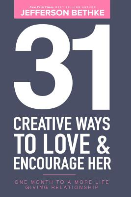 Image for 31 Creative Ways To Love & Encourage Her: One Month To a More Life Giving Relationship (31 Day Challenge) (Volume 1)